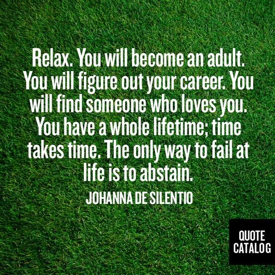 Love Quotes You Will Find: Relax. You Will Become An Adult. You Will Figure Out Your