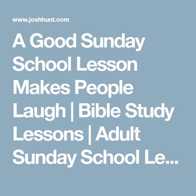 A Good Sunday School Lesson Makes People Laugh Bible Study Lessons