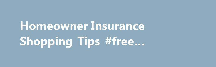 homeowner insurance shopping tips free insurance quotes http