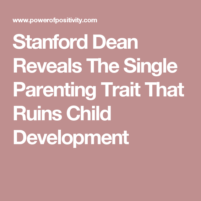 Former Stanford Dean Explains Why Helicopter Parenting Is Ruining A >> Stanford Dean Reveals The Single Parenting Trait That Ruins Child