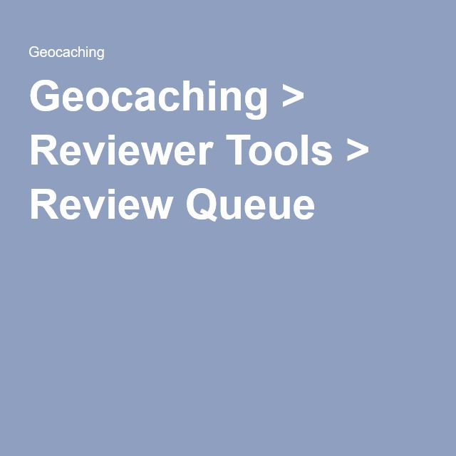 Geocaching > Reviewer Tools > Review Queue Geocaching