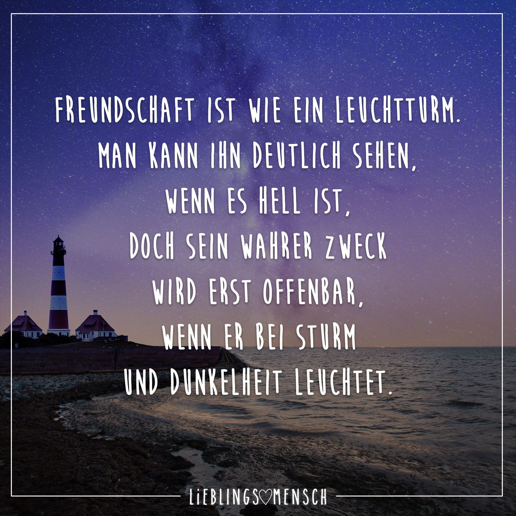 Freundschaft ist wie ein Leuchtturm. Man kann ihn deutlich