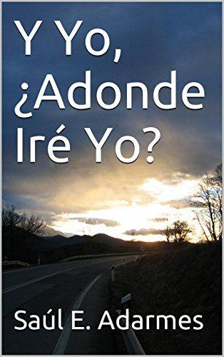 Y Yo, ¿Adonde Iré Yo? de Saúl E. Adarmes https://www.amazon.com.mx/dp/B00PR3565E/ref=cm_sw_r_pi_dp_x_0o5hyb170HFM6