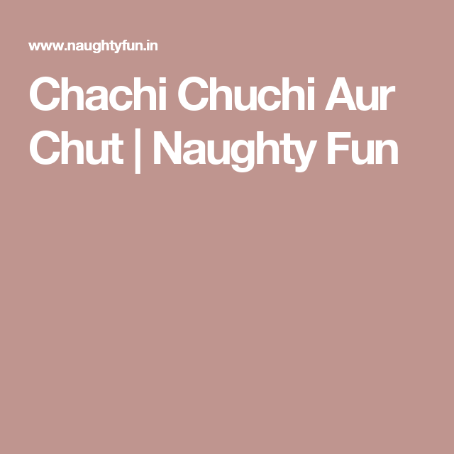 Chachi Chuchi Aur Chut | Naughty Fun
