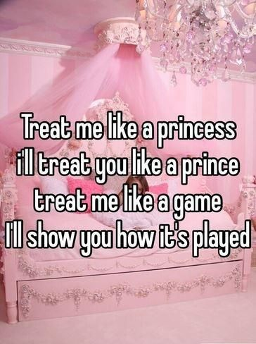 Treat Me Like A Princess And Ill Treat You Like A Prince Treat Me