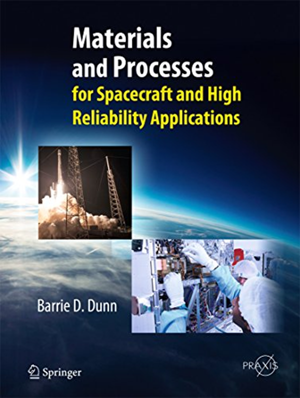 Materials And Processes For Spacecraft And High Reliability Applications Springer Praxis Books By Barrie D Dunn Springer Spacecraft Case Study Books