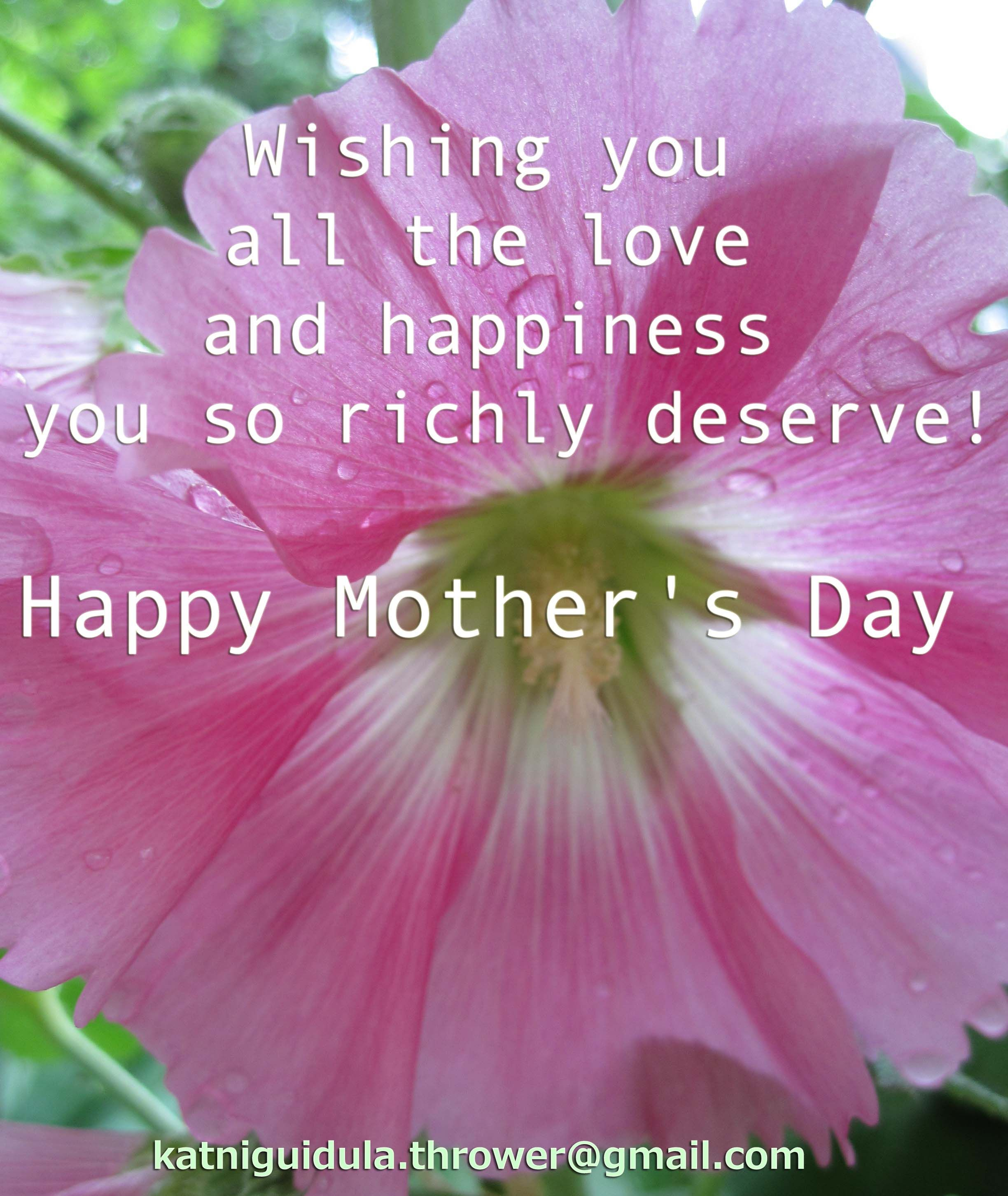 Wishing You All The Love And Happiness You So Richly Deserve Happy Mother S Day Happy Day Quotes Wonderful Day Quotes Happy Weekend Quotes