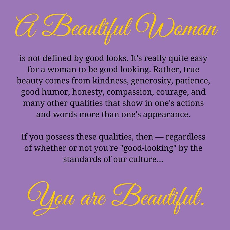 A Beautiful Woman Is Not Defined By Good Looks It S Really Quite Easy For A Woman To Be Good Looking Rather True Beau Inspirational Quotes True Beauty Words