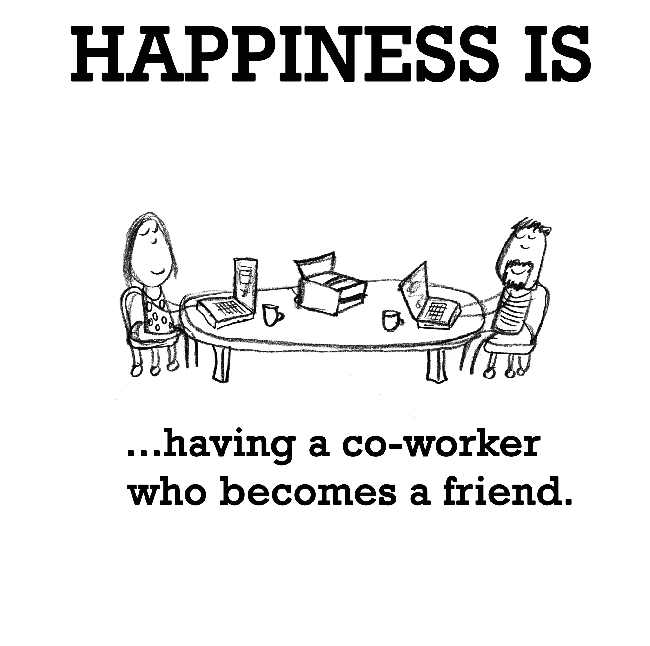 Happiness Is Having A Co Worker Who Becomes A Friend Cute Happy Quotes Work Quotes Funny Work Friends Quotes Friendship Quotes Funny