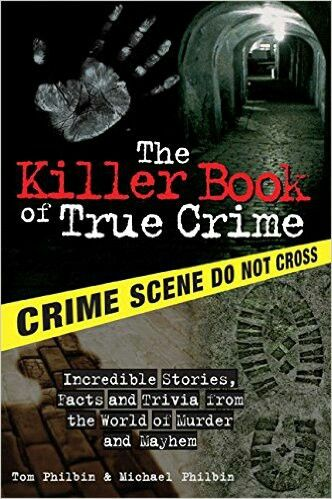 The Killer Book Of True Crime ** by Tom Philbin and Michael Philbin
