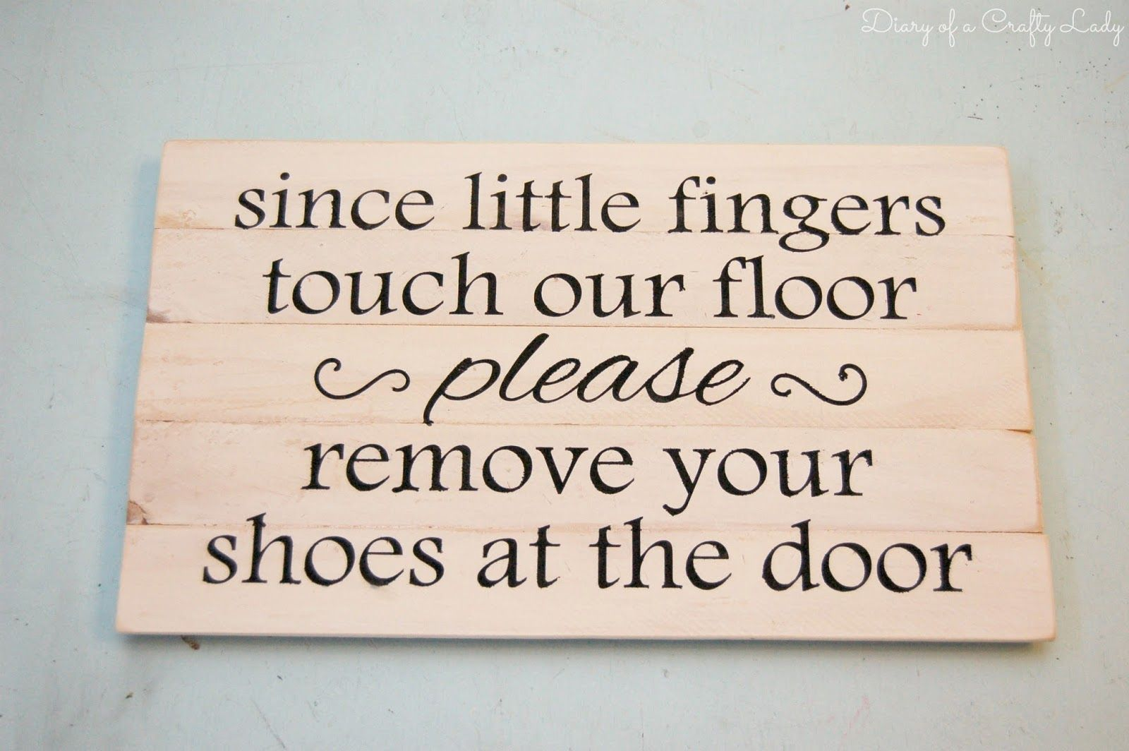 please take off your shoes sayings  | Then, I sanded the edges and stenciled on the saying my friend wanted.