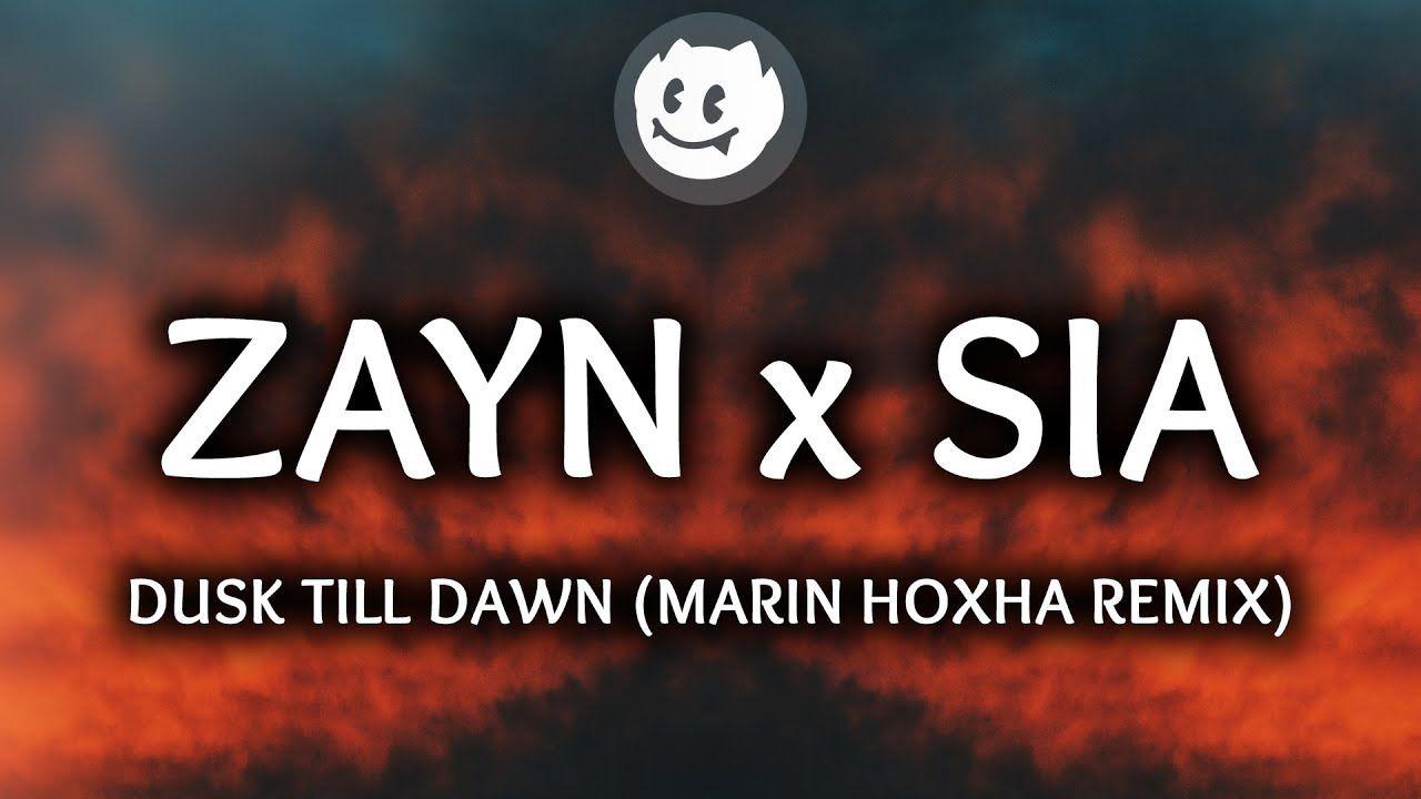 Zayn Dusk Till Dawn Lyrics Lyrics Video Ft Sia Marin Hoxha Remix Dusk Till Dawn Dusk Piece Of Music