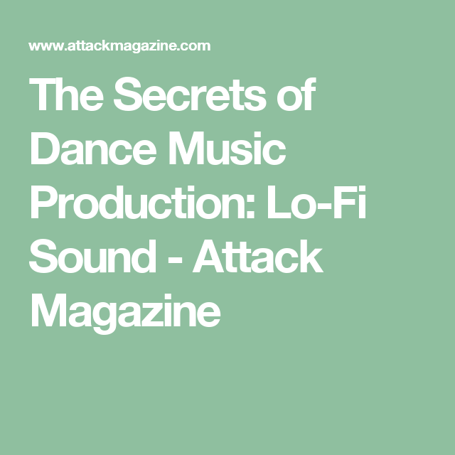 The Secrets Of Dance Music Production Lo Fi Sound Attack Magazine Dance Music Music Dance