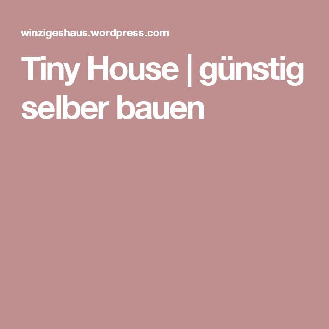Tiny House Gunstig Selber Bauen Tiny House Pinterest Tiny