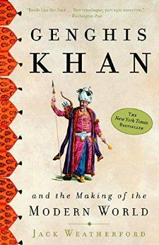 Genghis Khan And The Making Of The Modern World By Weatherford