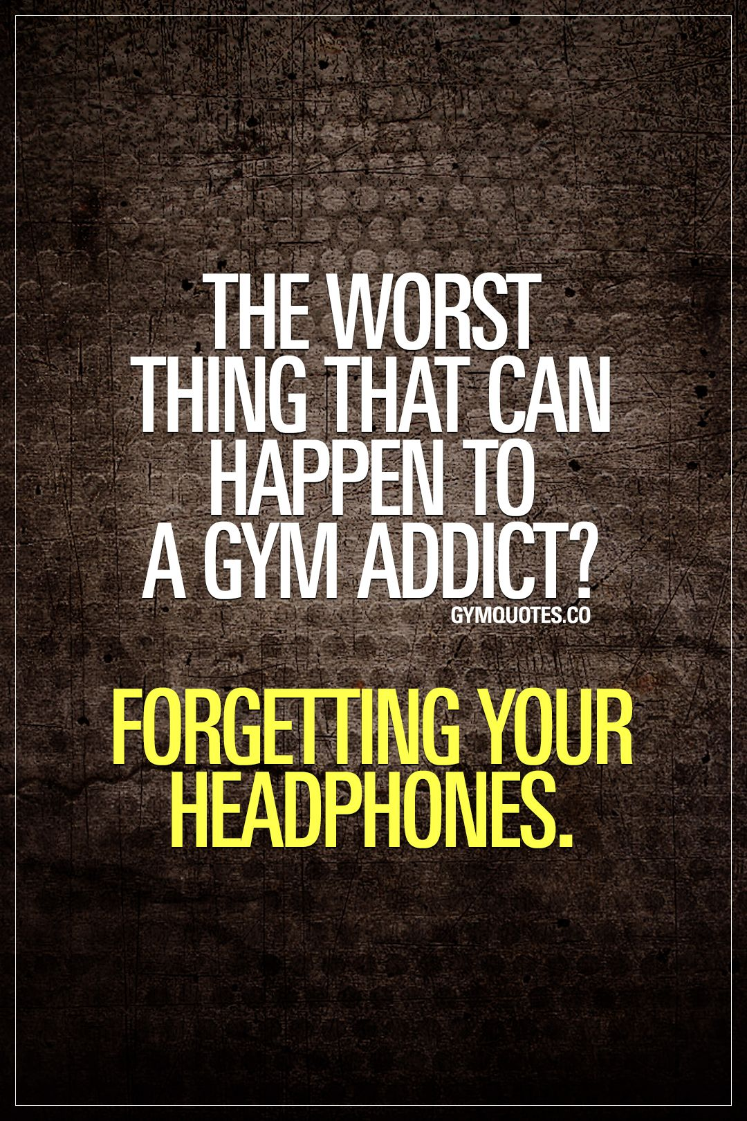 Funny Gym Quotes | The Worst Thing That Can Happen To A Gym Addict Forgetting Your