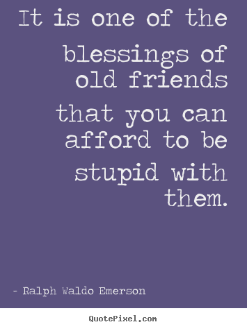 Old Friends Ralph Waldo Emerson Things Mrs SmartyPants Loves Interesting Quotes About Past Memories Of Friendship