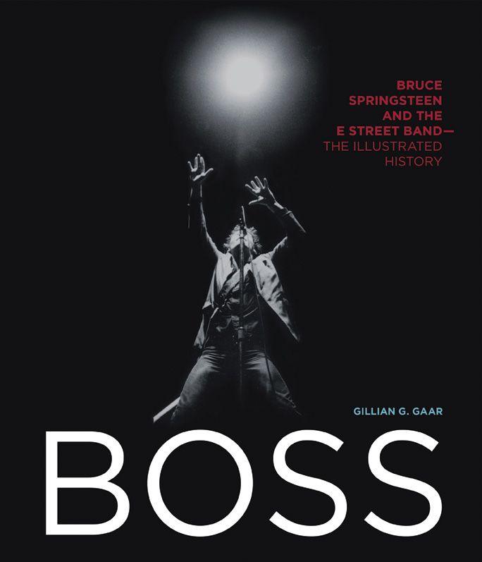 Boss: Bruce Springsteen and the E Street Band by Gillian G. Gaar