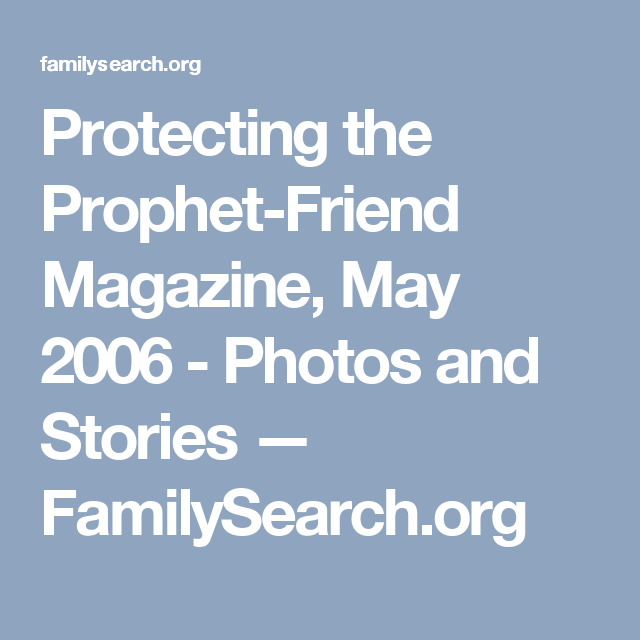 Protecting the Prophet-Friend Magazine, May 2006 - Photos and Stories — FamilySearch.org