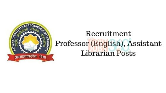 NIT,Uttarakhand: Professor (English), Assistant Librarian Posts