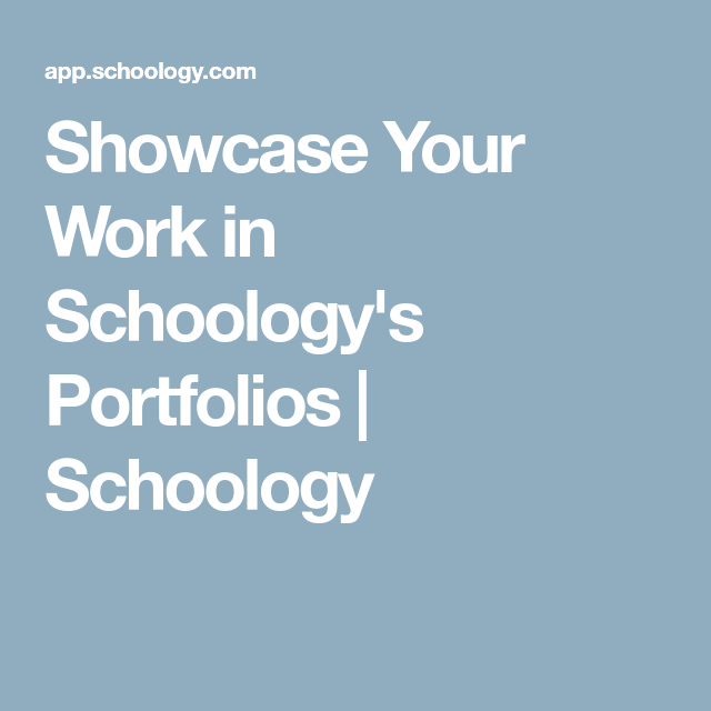 Showcase Your Work in Schoology's Portfolios Schoology