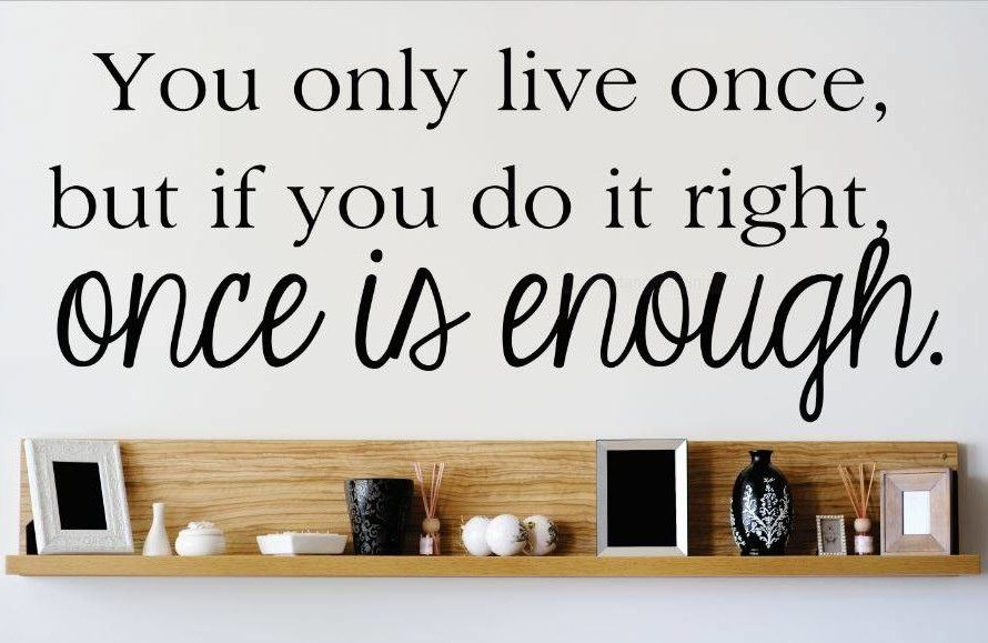 You Only Live Once, But If You Do It Right, Once is Enough Wall Decal