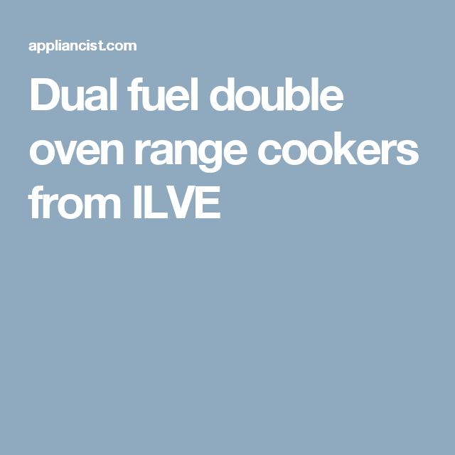Dual Fuel Double Oven Range Cookers From Ilve Double Oven Range Range Cooker Double Oven