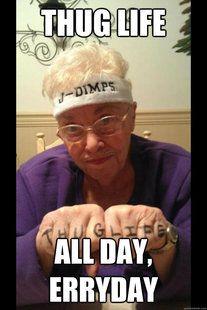 Thug Life Grandma Gansta Granny Pinterest Thug Life Thug Life