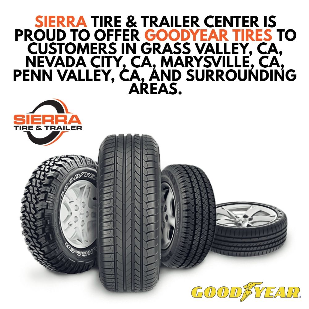 Sierra Tire Trailer Center Is Proud To Offer Goodyear Tires To Customers In Grass Valley Ca Nevada City Ca Marysvi In 2020 Goodyear Goodyear Tires Tyre Companies