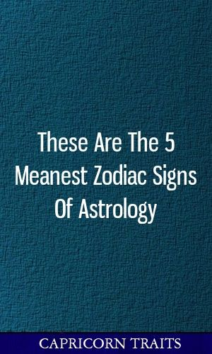 These are 5 meanest zodiac signs