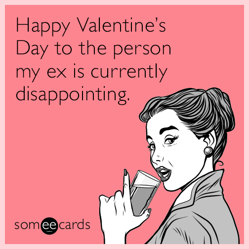 Happy Valentine S Day To The Person My Ex Is Currently Disappointing Valentines Quotes Funny Funny Valentines Day Quotes Valentines Day Memes