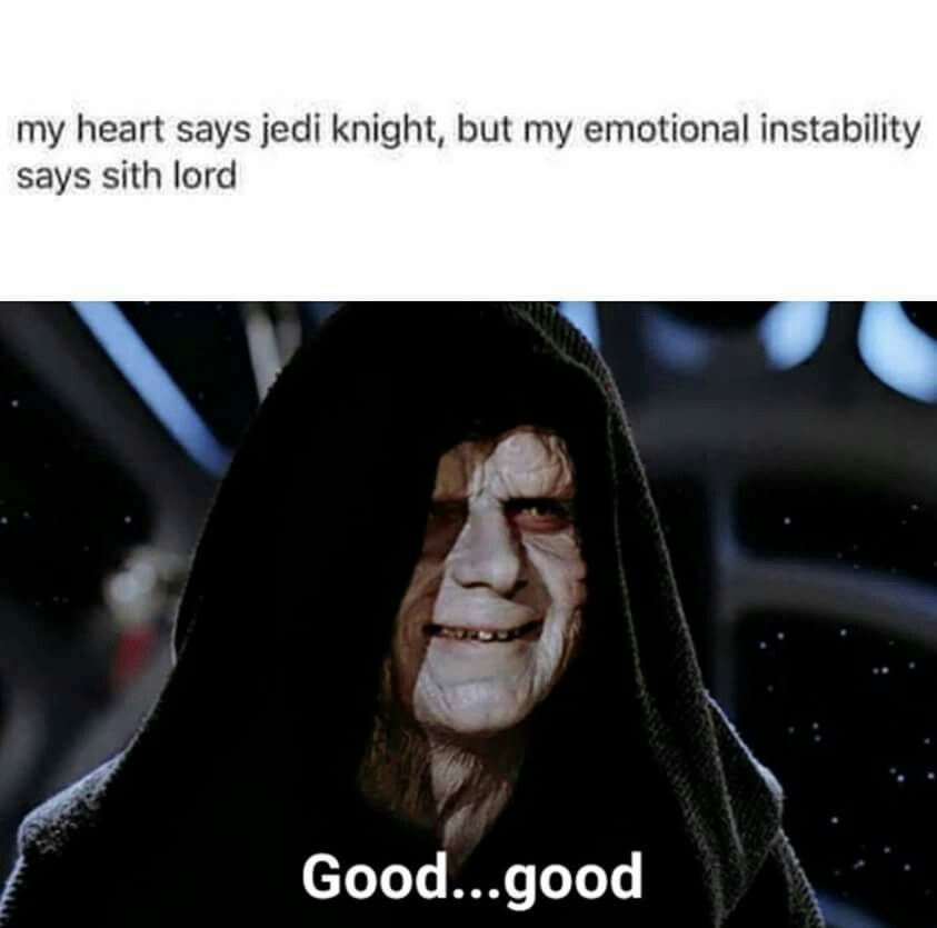 My Heart Says Jedi Knight But My Emotional Instability Says Sith Lord Good Good Star Wars Villains Emperor Palpatine Star Wars Characters
