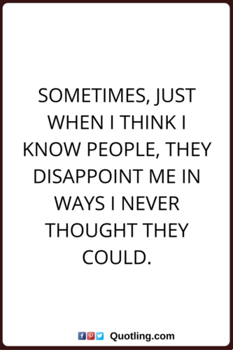 Disappointment Quotes | Sometimes Just When I Think I Know People Disappointment Quote