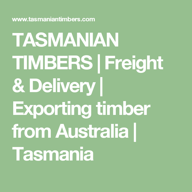TASMANIAN TIMBERS | Freight & Delivery | Exporting timber from Australia | Tasmania