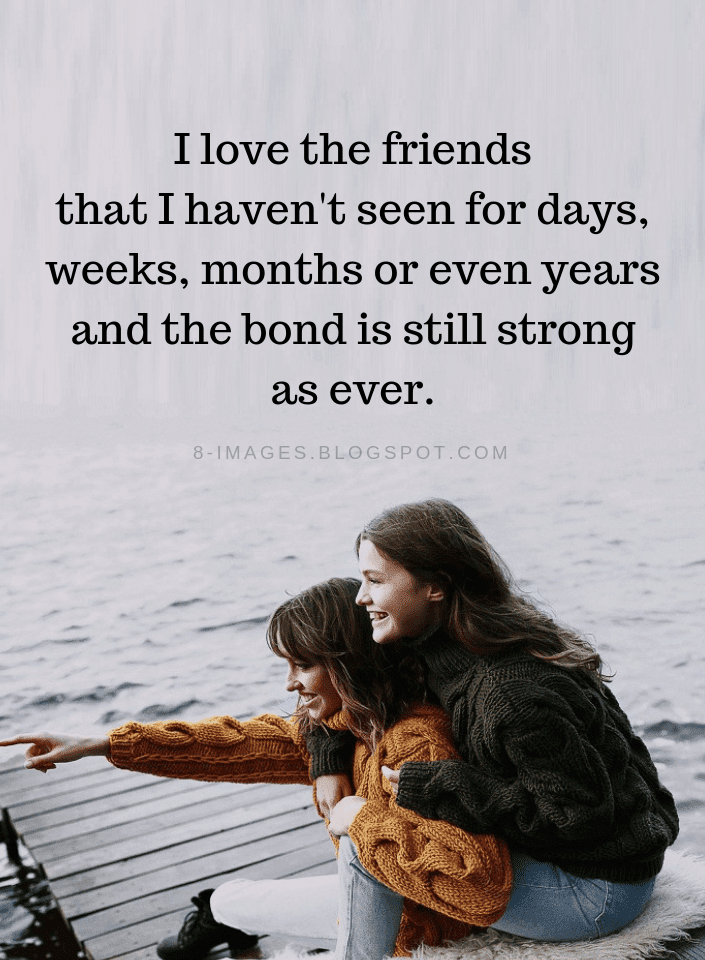 friendship quotes i love the friends that i haven t seen for days