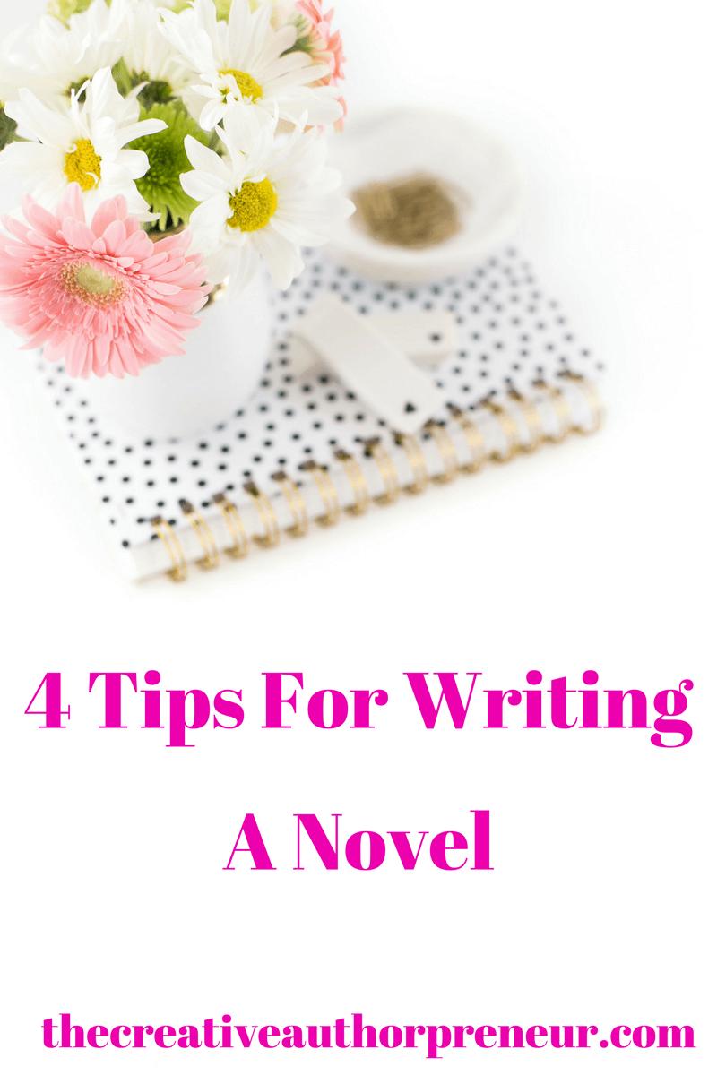 4 Tips For Writing A Novel https://thecreativeauthorpreneur.com/4-tips-for-writing-a-novel/ #amwriting #writetip #pubtip