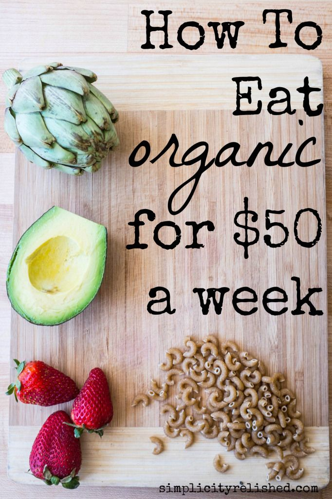 Eating Organic For 50 A Week 7 Tips Benefits Of Organic Food Organic Recipes Healthy Organic Recipes