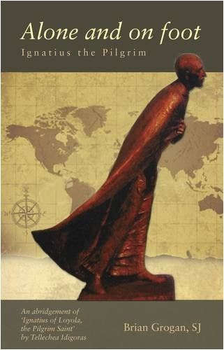 Alone and on Foot: Ignatius the Pilgrim by Brian Grogan, http://www.amazon.co.uk/gp/product/1847301347/ref=as_li_qf_sp_asin_il_tl?ie=UTF8&camp=1634&creative=6738&creativeASIN=1847301347&linkCode=as2&tag=spiritualityc-21