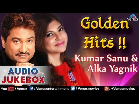 Kumar Sanu Alka Yagnik Golden Hits Best Of 90 S Kumar Sanu Hindi Old Songs Song Hindi