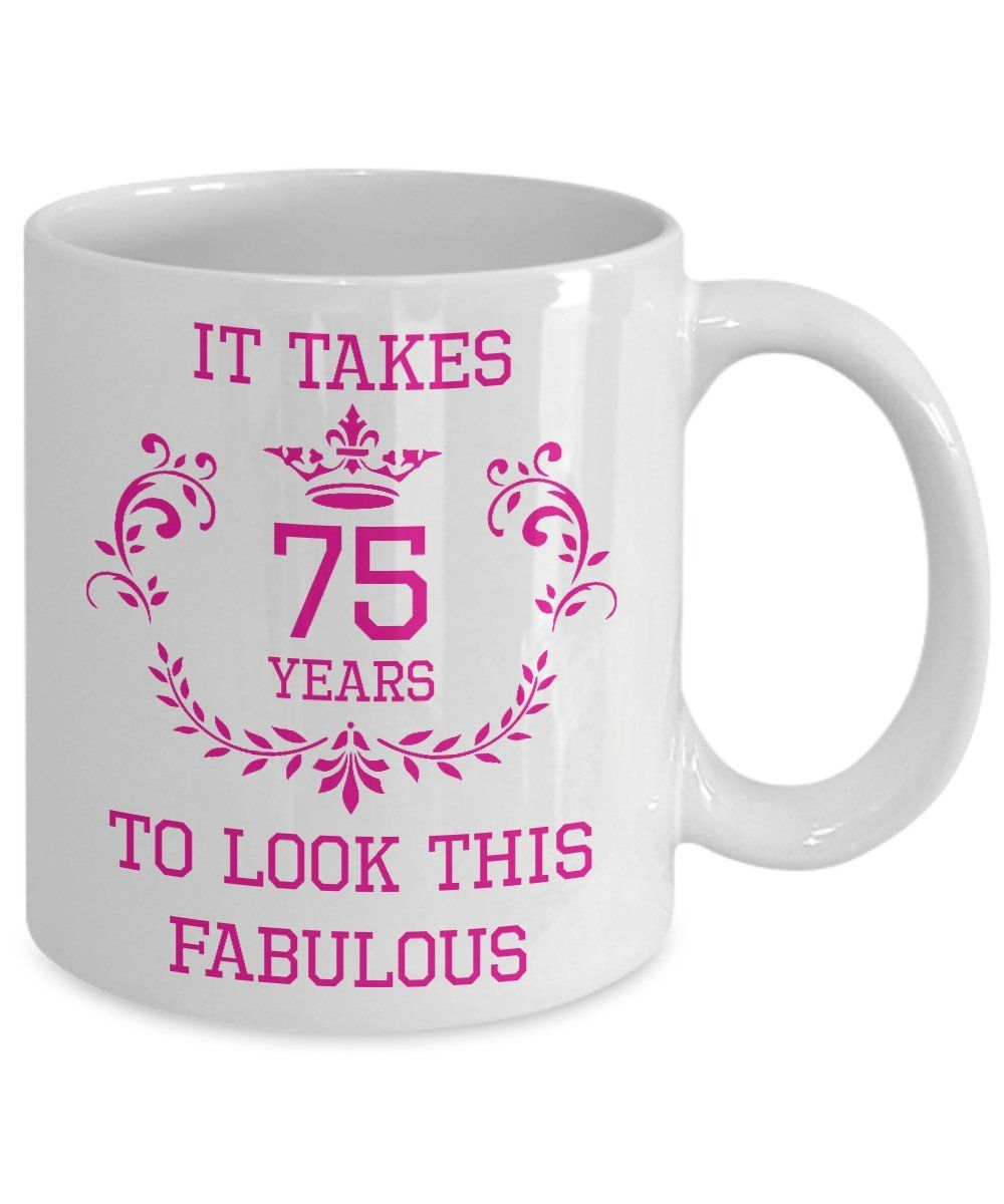 75th Birthday Gift For Women It Takes 75 Years To Look This Fabulous Funny Novelty Gag