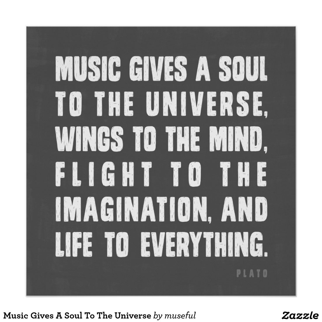 Music Gives A Soul To The Universe Poster | Zazzle.com