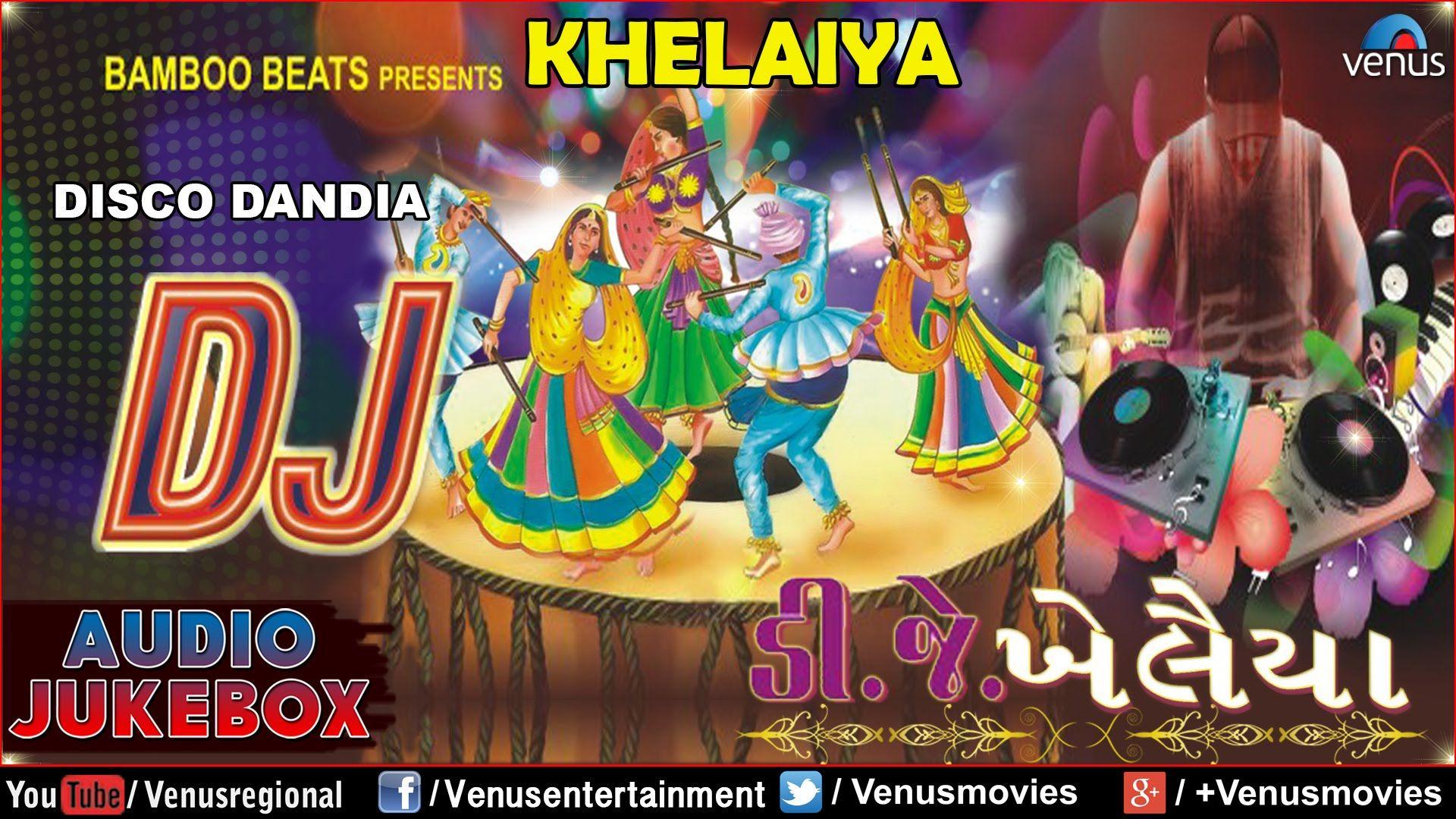 Dj Khelaiya Gujarati Disco Dandia Dj Garba Songs Audio Jukebox Garba Songs Navratri Songs Songs