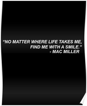 'Mac Miller Quote No matter where life takes me, find me with a smile.' Poster by dcarrera