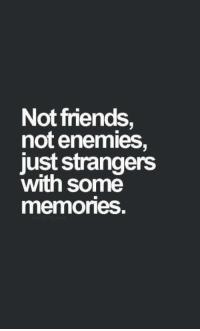 Not Friends Not Enemies Just Strangers With Some Memones   Friends Meme on ME.ME