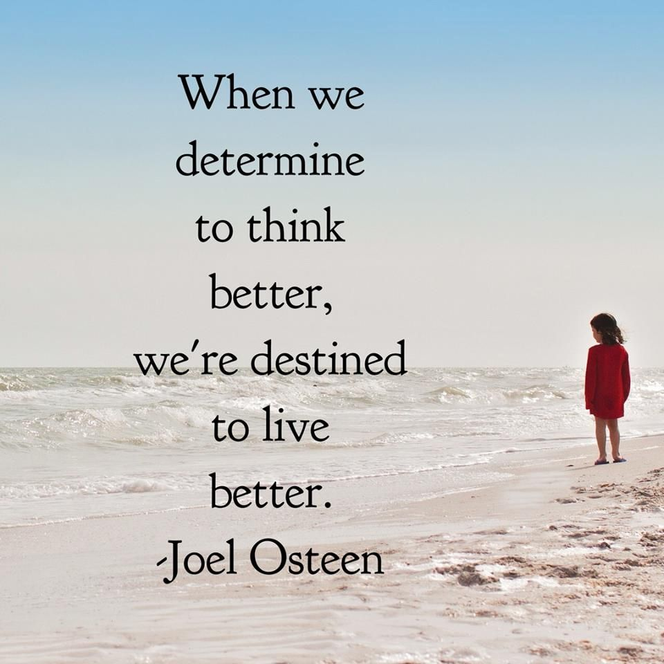 When We Determine To Think Better, We're Destined To Live Better. Joel Osteen