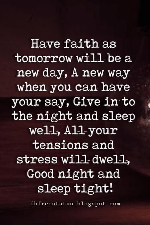 Inspirational Good Night Quotes, Have Faith As Tomorrow Will Be A New Day,  A New Way When You Can Have Your Say, Give In To The Night And Sleep Well,  ...