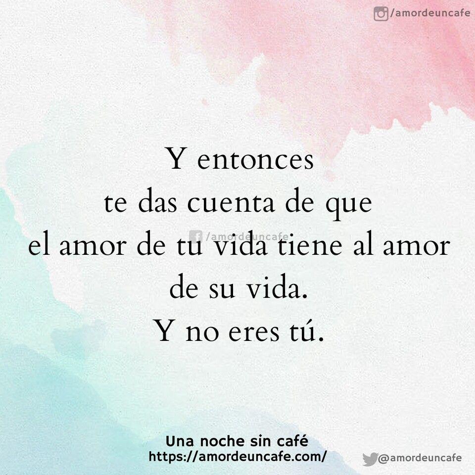 Y Entonces Te Das Cuenta De Que El Amor De Tu Vida Tiene Al Amor De