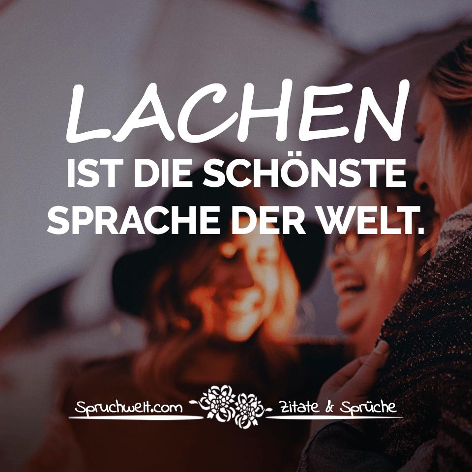 Lachen Ist Schonste Sprache Der Welt Lebensweisheiten Zitate Spruche Spruchbilder Deutsch