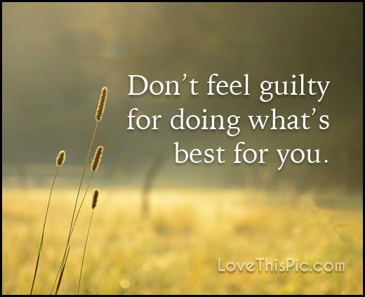 Don T Feel Guilty Quotes Quote Life Inspirational Wisdom Lesson Guilty Quotes Feeling Guilty Quotes Feelings
