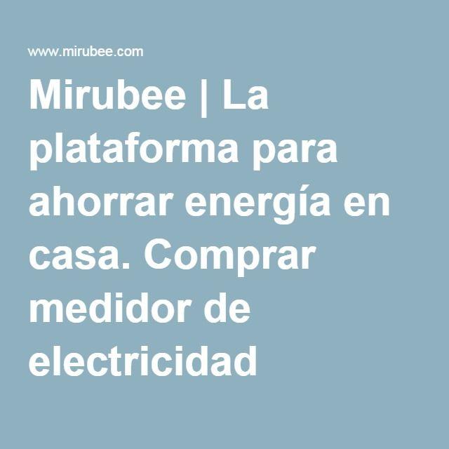 Mirubee | La plataforma para ahorrar energía en casa. Comprar medidor de electricidad